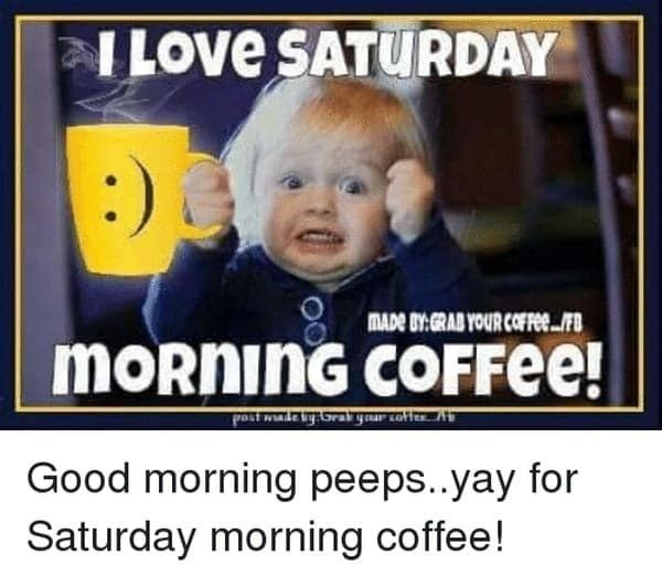 Yay With Images Morning Coffee Funny Saturday Morning