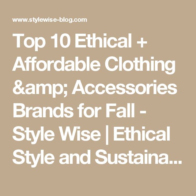 Top 10 Ethical + Affordable Clothing & Accessories Brands for Fall - Style Wise | Ethical Style and Sustainable Living