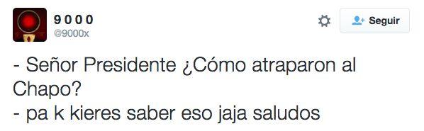 Aunque la verdad, es que nadie quiere saber cómo le hizo…   Los tuits que le enviaron a EPN sobre la recaptura del Chapo son oro puro