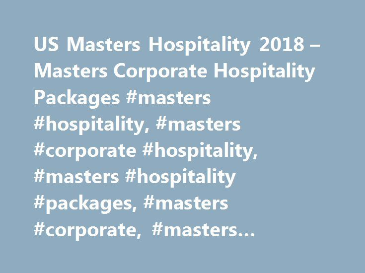 US Masters Hospitality 2018 – Masters Corporate Hospitality Packages #masters #hospitality, #masters #corporate #hospitality, #masters #hospitality #packages, #masters #corporate, #masters #hospitality #tickets http://seattle.remmont.com/us-masters-hospitality-2018-masters-corporate-hospitality-packages-masters-hospitality-masters-corporate-hospitality-masters-hospitality-packages-masters-corporate-masters-ho/  # The Masters Hospitality The US Masters celebrates the finest golfing talent in…