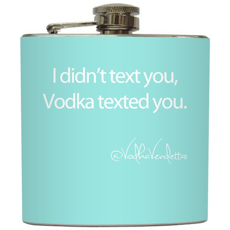 """Liquid Courage Flasks: """"I Didn't Text You, Vodka Texted You"""" - Custom Color Vodka Vendettas Flask: Custom Color, Vodka Texted, Courage Flasks, Truth, Tiffany Blue, Didn T Text, Funny"""