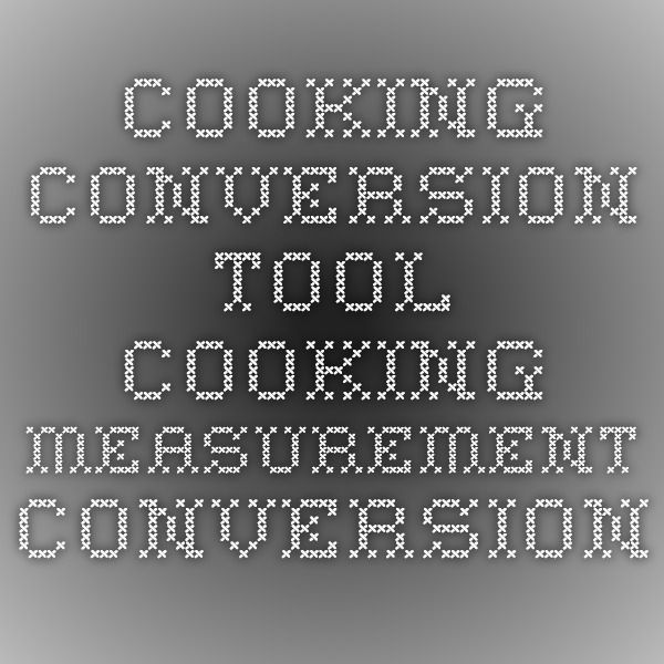 Cooking Conversion Tool - Cooking Measurement Conversion