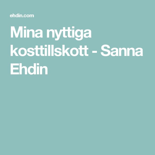 Mina nyttiga kosttillskott - Sanna Ehdin