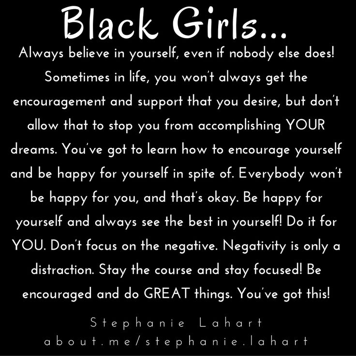 Black Girl Quotes. Empowering, inspiring, and positive quotes for black girls and black women.  #BlackGirls #BlackWomen #AfricanAmerican #Quotes #Sayings #Empowerment #Empowering