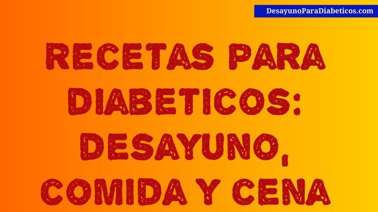 Recetas para diabeticos desayuno comida y cena