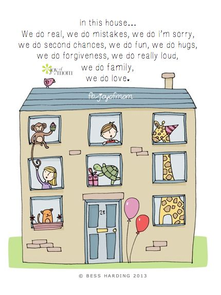 In this house... We do real, we do mistakes, we do I'm sorry, we do second chances, we do fun, we do hugs, we do forgiveness, we do really loud, we do family, we do love.