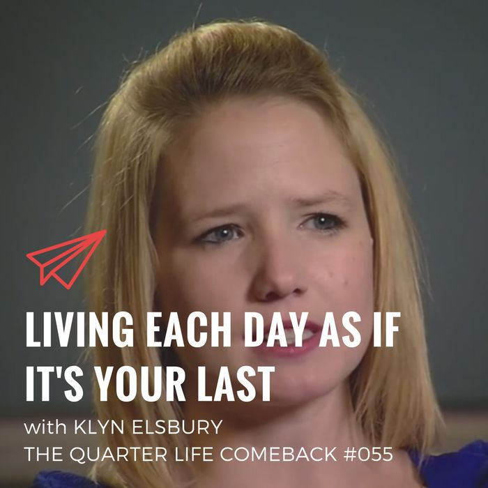 In this episode of The Quarter Life Comeback podcast, I chat to Klyn Elsbury about what it's really like to live each day as if it's your last.  Get the full show notes at http://bryanteare.com/living-each-day-as-your-last-klyn-elsbury/