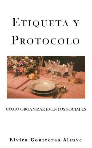 ETIQUETA Y PROTOCOLO: Cómo Organizar Eventos Sociales (Spanish Edition) by Elvira Contreras A.. $9.99. Publisher: Elvira Contreras A.; 1 edition (December 12, 2012). 270 pages