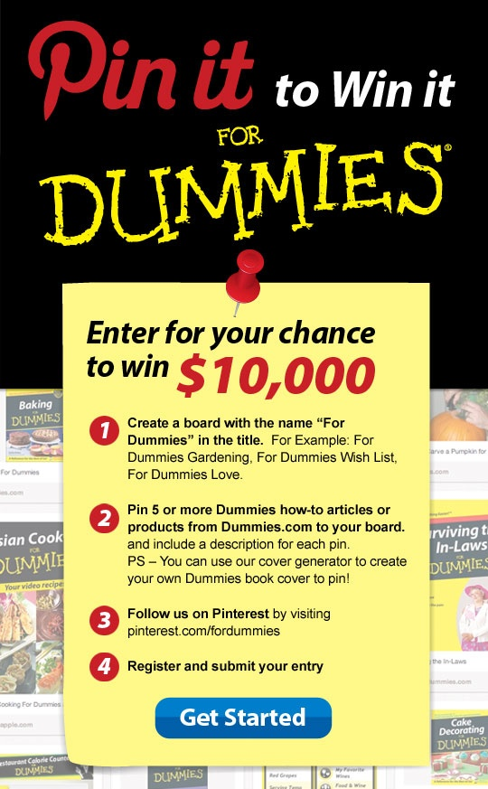 Create a Board with 5 or more For Dummies How to articles or products from Dummies.com and enter for a chance to win $10,000.  Visit www.dummies.com/go/pintowin