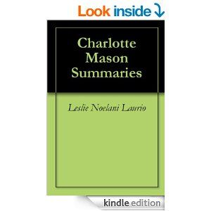 "A great read for all parents! CM Home Education series - Summaries by Leslie Laurio. Amazon review snippets: A ""homeschooling must-have"".  ""This book contains easy to read summaries of all six books of Charlotte Mason's six-volume series, arranged chapter by chapter. This is not a free interpretation of the method, but a page-by-page re-wording for those who want to know what's in the series, but don't have time to read all six books to find out."""