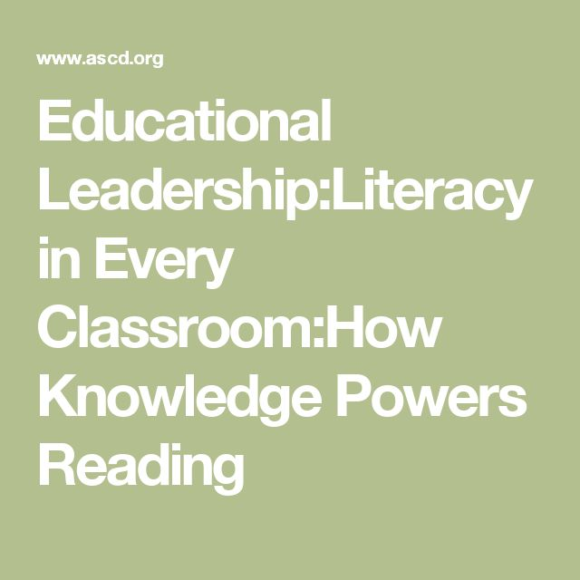 Educational Leadership:Literacy in Every Classroom:How Knowledge Powers Reading