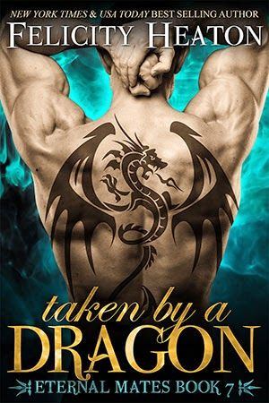 Taken by a Dragon, the seventh book in New York Times best-seller Felicity Heaton's hot paranormal romance series, Eternal Mates