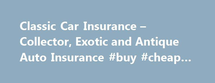 Classic Car Insurance – Collector, Exotic and Antique Auto Insurance #buy #cheap #cars http://france.remmont.com/classic-car-insurance-collector-exotic-and-antique-auto-insurance-buy-cheap-cars/  #classic auto insurance # Comprehensive Protection for the World's Finest Automobiles Classic Auto Quote specializes in collectible and classic car insurance and is operated by Voyager Insurance Services, Inc. a decades long leader in the insurance industry. Since 1958 Voyager has built its…