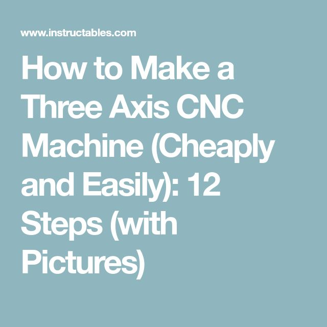 How to Make a Three Axis CNC Machine (Cheaply and Easily): 12 Steps (with Pictures)