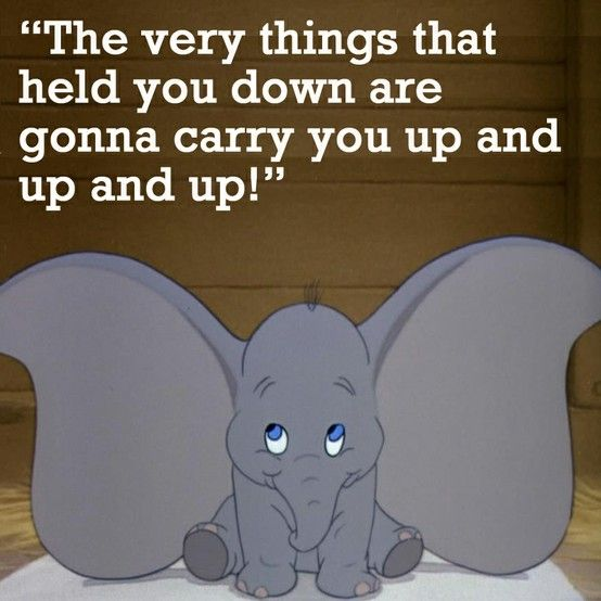 "#Dumbo ""The very things that hold you down are gonna carry you up and up and up!"""