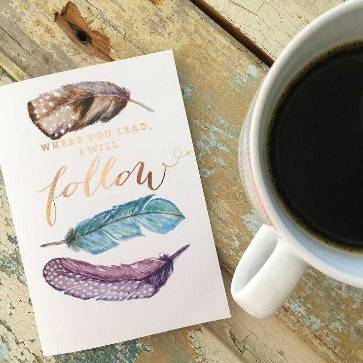 """Where you lead, I will follow""  Gilmore Girls inspired greeting card with feathers"