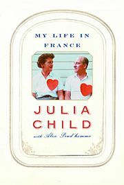 My Life in France | Julia Child: Worth Reading, Juliachild, Books Worth, My Life, Alex Prud Homme, Julia Childs, France, Favorite Books, Alex O'Loughlin
