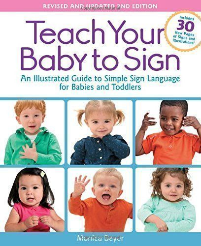 Teach Your Baby to Sign, Revised and Updated 2nd Edition: An Illustrated Guide to Simple Sign Language for Babies and Toddlers - Includes 30 #signlanguageforbabies #signlanguagefortoddlers