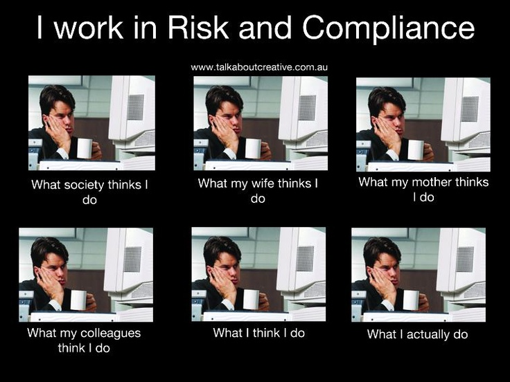 I work in Risk and Compliance.  What I do, what my mum thinks I do....#social #bookmarking #fun