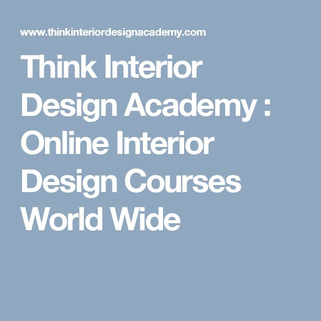 Think Interior Design Academy Online Courses World Wide
