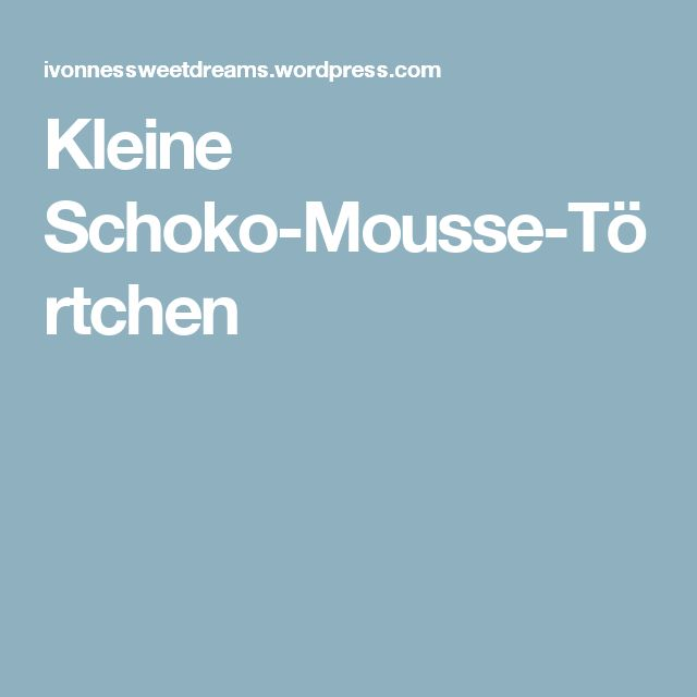 Kleine Schoko-Mousse-Törtchen