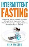 Intermittent Fasting: The Secret Way to Lose Fat and Build Muscle While Maximizing Your Potential for Living a Longer Healthier and More Productive Life by Nick Jackson (Author) #Kindle US #NewRelease #Sports #eBook #ad