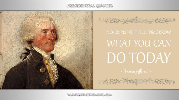 "Motivational quote by Thomas Jefferson ""Never put off till tomorrow what you can do today"" @PositiveSaurus #ThomasJefferson #PresidentialQuotes #PositiveWords #PositiveSaurus #QuoteSaurus http://www.positivethesaurus.com/2016/09/inspirational-presidential-quotes-by-thomas-jefferson.html"