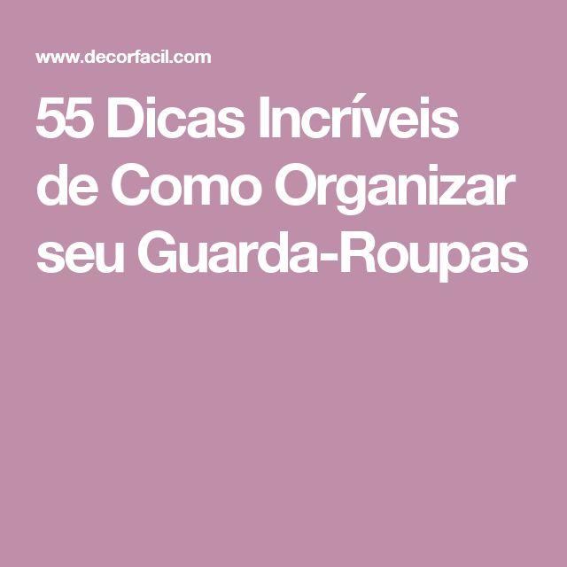 55 Dicas Incríveis de Como Organizar seu Guarda-Roupas