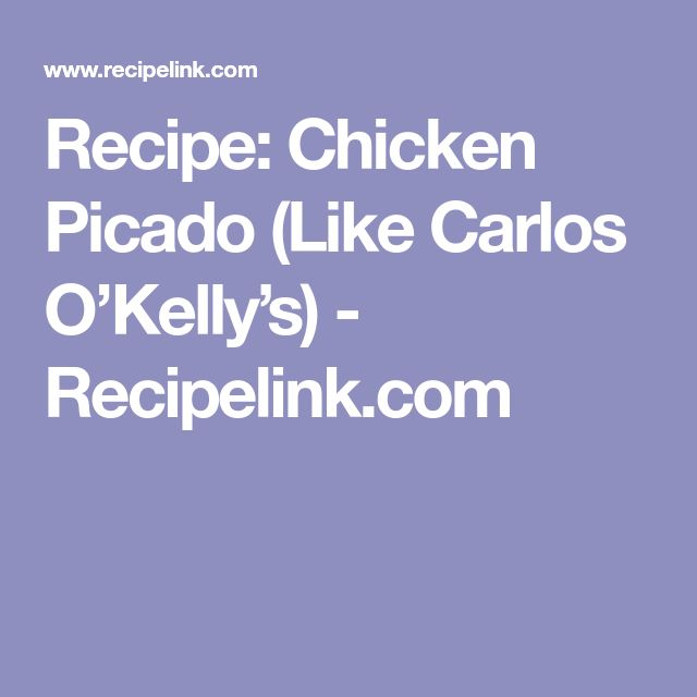 Recipe: Chicken Picado (Like Carlos O'Kelly's) - Recipelink.com