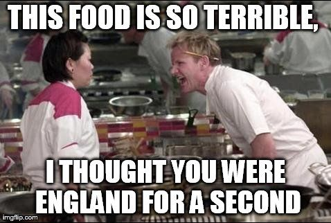 I remember in catering, my classmates used to call me a female version of Gordon Ramsey. Now I see why...