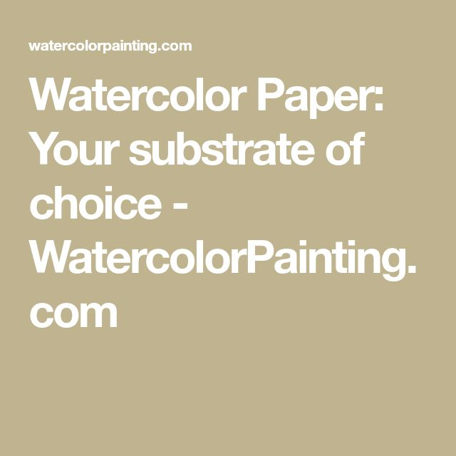 Watercolor Paper: Your substrate of choice - WatercolorPainting.com