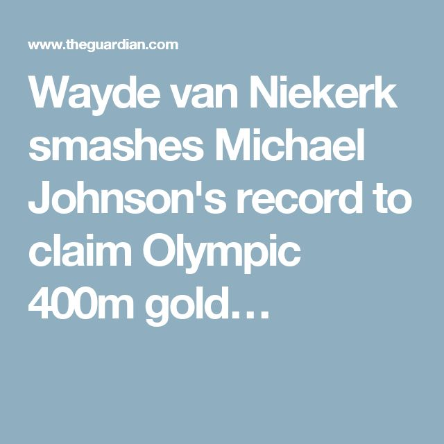 Wayde van Niekerk smashes Michael Johnson's record to claim Olympic 400m gold…