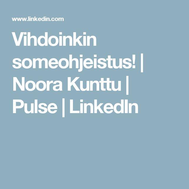 Vihdoinkin someohjeistus! | Noora Kunttu | Pulse | LinkedIn