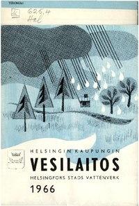Helsingin kaupungin vesilaitos = Helsingfors stads vattenverk : 1966 /