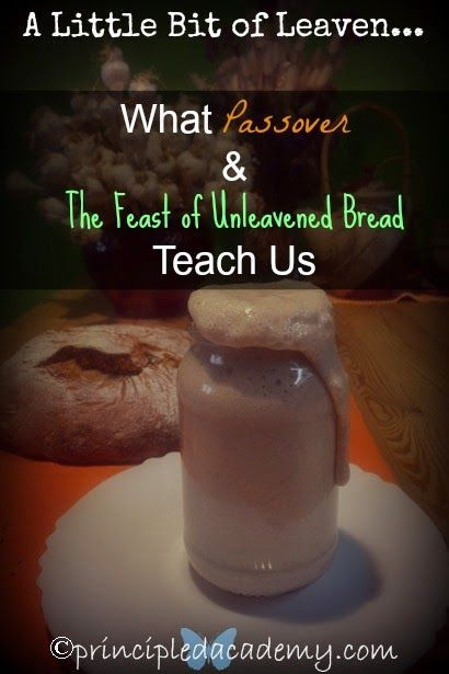 A Little Bit of Leaven... What Passover & the Feast of Unleavened Bread Teach Us.