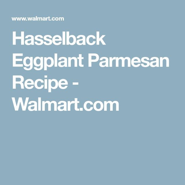 Hasselback Auberginen Parmesan Rezept – Walmart.com – Rezepte – #Auberginen #H …   – Make Good Things