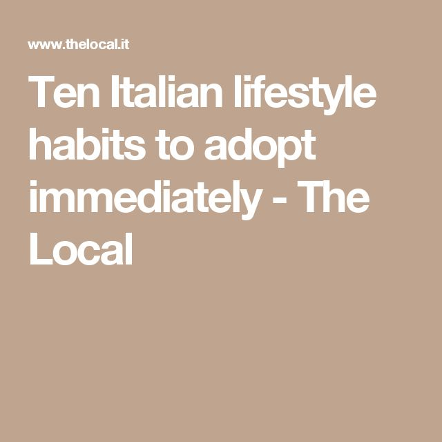Ten Italian lifestyle habits to adopt immediately - The Local