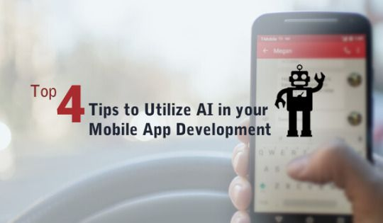 TOP 4 TIPS TO UTILIZE AI IN YOUR MOBILE APP DEVELOPMENT  Read more at - http://mobileapplicationspecialist.tumblr.com/post/160226958684/top-4-tips-to-utilize-ai-in-your-mobile-app