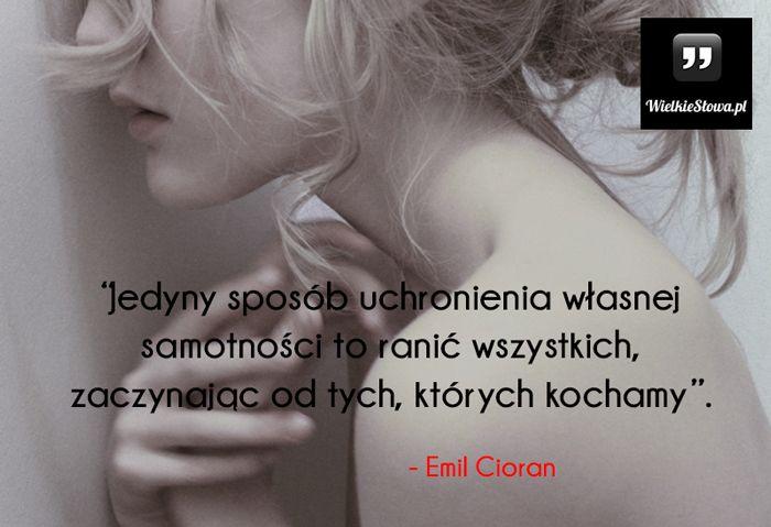Jedyny sposób uchronienia własnej samotności... #Cioran-Emil,  #Samotność