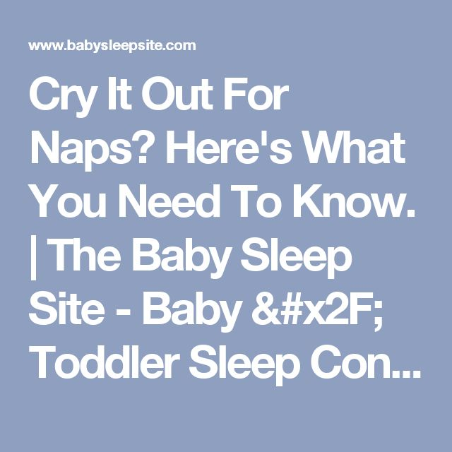 Cry It Out For Naps? Here's What You Need To Know. | The Baby Sleep Site - Baby / Toddler Sleep Consultants