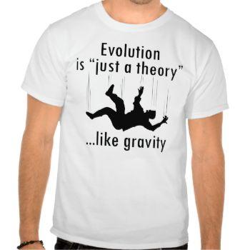 """Evolution is Just a Theory"" atheist men's t-shirt. A little science humor to wear while out doing battle with idiot creationists. #atheist #t-shirt #evolution #only #a #theory #creatards #creationism #theory #of #evolution #evolution #humor #evolution #t-shirt #pro #evolution #darwin #t-shirt #evolution #apparel #evolution #gear #science #humor #atheist #t-shirts #atheist #shirt #biology #evolución #ateísta #athée #evolusjon #evolução #evoluutio #ateisti #ateist"