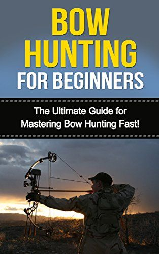 FREE TODAY Amazon.com: Bow Hunting for Beginners: The Ultimate Guide to Mastering Bow Hunting Fast! (deer hunting, bow hunter, bowhunting, bow hunting for beginners, archery, bow hunting tips, bow & arrow) eBook: David Porterfield: Kindle Store