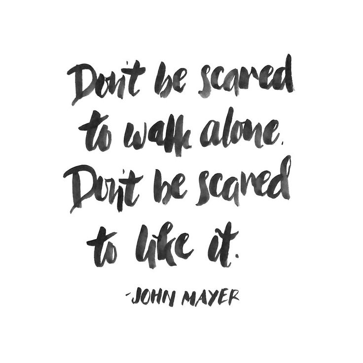 'Don't be scared to walk alone. Don't be scared to like it.' From the lyrics of 'Age of Worry' by John Mayer. #brush #lettering #lyrics