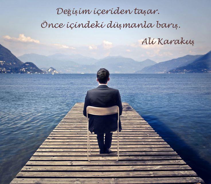 'Değişim içeriden taşar. Önce içindeki düşmanla barış.' Ali Karakuş #degisim #kisiselgelisim #insan
