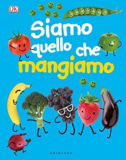 Libri sull'alimentazione per bambini da 5 a 8 anni - Educazione alimentare per mangiare sano - Siamo quello che mangiamo - Gribaudo