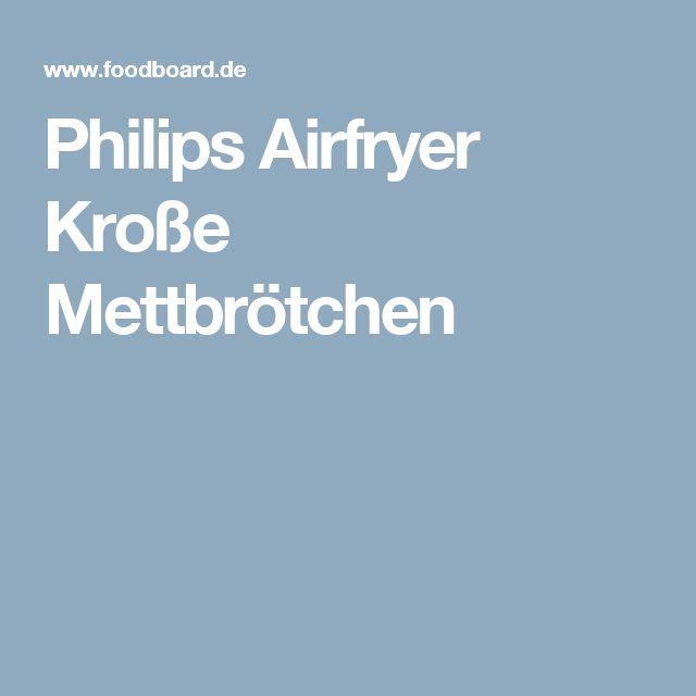 Philips Airfryer Kroße Mettbrötchen