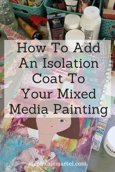 How to add an isolation coat to your mixed media painting. Use this simple technique to protect your artwork! A must-do for all artists who want to preserve their work for years to come. Click through for the simple instructions.
