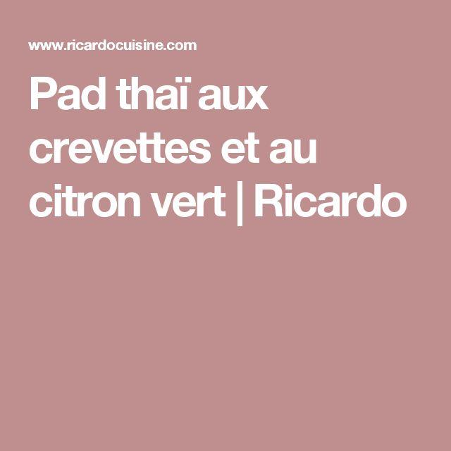 Pad thaï aux crevettes et au citron vert | Ricardo