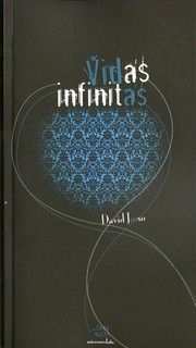 Vidas infinitas / David Jasso.-- 1ª ed.-- Colmenar Viejo, Madrid : Amargord, 2013.     120 p.: ; 22 cm. Antología de microrrelatos llenos de  suspense y terror psicológico.