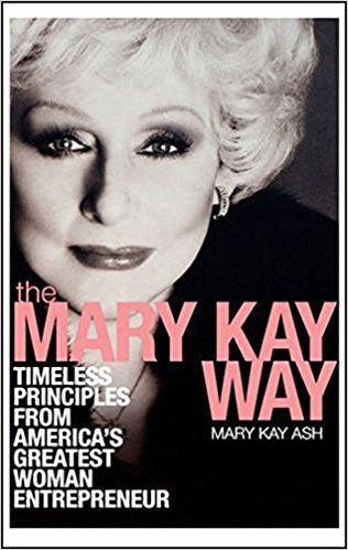 The Mary Kay Way: Timeless Principles from America's Greatest Woman Entrepreneur: Mary Kay Ash: 9780470379950: Amazon.com: Books
